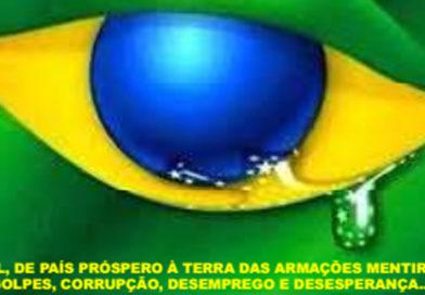BRASIL, DE PAÍS PRÓSPERO À TERRA DAS ARMAÇÕES MENTIROSAS, GOLPES, CORRUPÇÃO, DESEMPREGO E DESESPERANÇA…